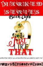 Marked Series 8: Just Like That (PUBLISHED UNDER FPH) by iamyourlovelywriter