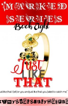 Marked Series 8: Just Like That (COMPLETED) by iamyourlovelywriter