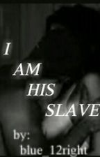 I Am His Slave by blue_12Right