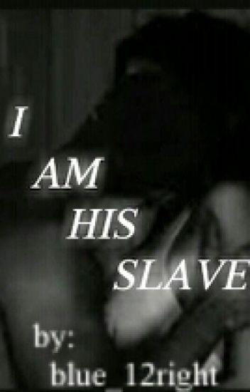 I Am His Slave
