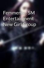 Femmenix : SM Entertainment New Girl Group by MaxineLee4