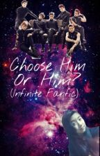Choose Him Or Him? (Infinite Fanfic) by __fionagoh__