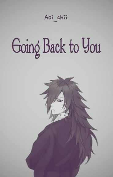 Going Back to You (A Madara Uchiha fanfiction)