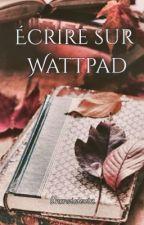 Écrire sur Wattpad by uneenviedecrire