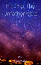 Finding the Unfathomable by emmajo42