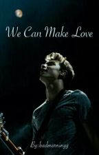 We Can Make Love by badmorningg