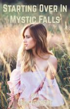 Starting over in Mystic Falls by EbonyGilbert