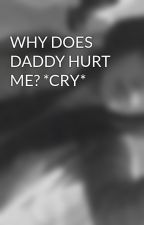 WHY DOES DADDY HURT ME? *CRY* by VampirePrinsess