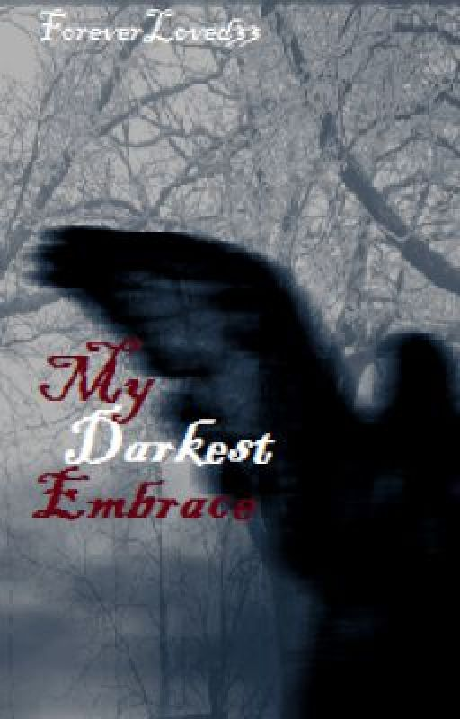 *My*Darkest*Embrace*: {Prologue} by ForeverLoved33