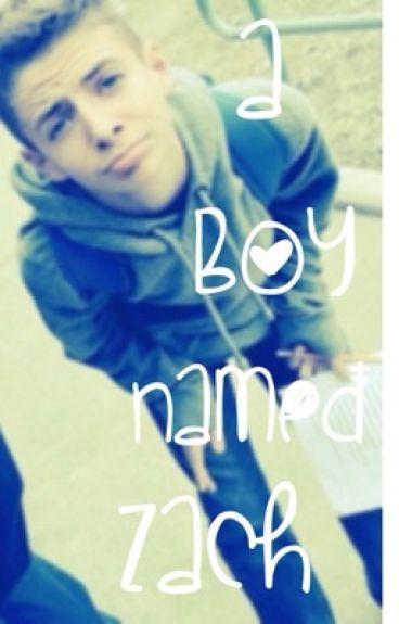 A Boy Named Zach (A Zach Clayton FanFiction.)