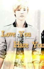Love You, Hate You. [EXO Luhan] by vitaminChanyeol