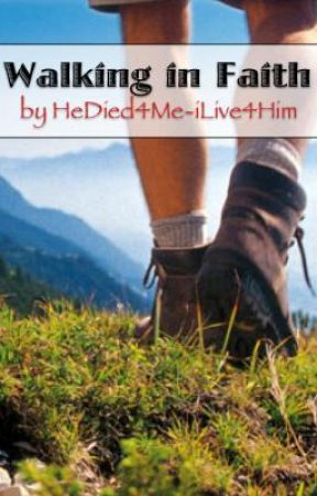 Walking in Faith by HeDied4Me-ILive4Him