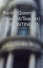 Racing Queen (Student/Teacher) (Editing) by WritingItUp2