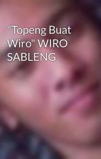 """Topeng Buat Wiro"" WIRO SABLENG by ron3yboy"