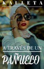 A TRAVÉS DE UN PAÑUELO © by kauleta