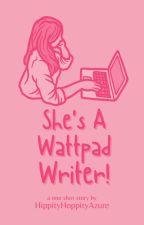 SHE'S A WATTPAD WRITER! by HippityHoppityAzure