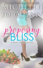 Proposing Bliss (Bliss Series Book 2) SAMPLE CHAPTERS ONLY by MichelleJoQuinn