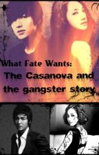WHAT FATE WANTS: The Casanova and the Gangster Story by ChaoticDoll