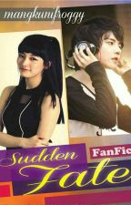 Sudden Fate ( ATDG FanFic) [Completed] by mangkunifroggy