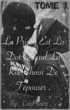 [Tome 1 TERMINÉ]~•La Prison Est La Dote Quand La Rue Choisi De T'épouser •~ by _CessPrin212_