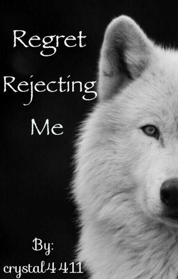 Regret rejecting me [Major editing]