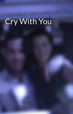 Cry With You by writersleague248