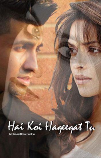 Hai Koi Haqeeqat Tu (A DhoomBros FanFic)