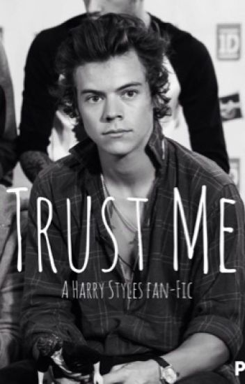 Trust Me (A Harry Styles Fan-Fic)