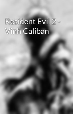 Resident Evil 2 - Vinh Caliban