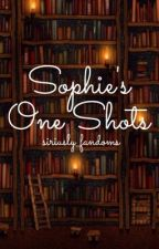 Sophie's One Shots by Siriusly_fandoms