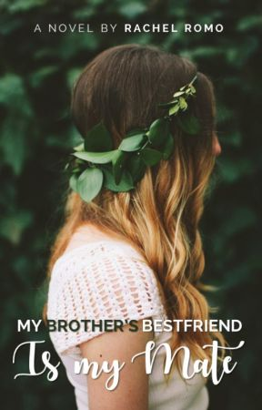 My Brother's Best friend is my Mate?! [COMPLETED] by WinDragon