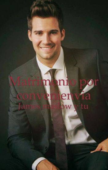 Matrimonio por conveniencia {james Maslow y tu}