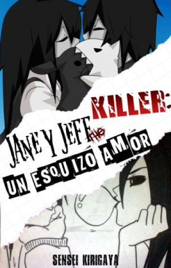 Jane y Jeff The Killer: Un Esquizo Amor © (Editando)