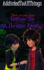 Rather Be [A HiroGo Fanfic] (Completed) by AddictedToAllThings