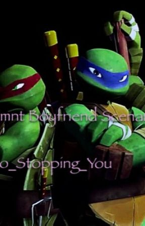 Tmnt Boyfriend Scenarios by No_Stopping_You