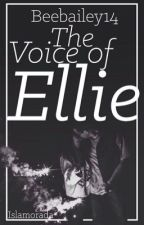 The Voice of Ellie (ON HOLD) by CaptivatingWords