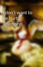 I don't want to be hurt anymore by ilovevampires2