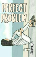 Perfect Problem by Bellazmr
