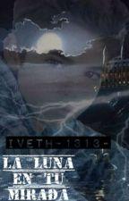 La luna en tu mirada (Harry Potter) by Iveth-1313-