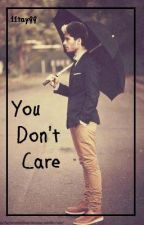 You Don't Care by 11tay99