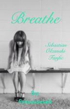 Breathe ( A Sebastian Olzanski Fanfic ) by fivesauseseb