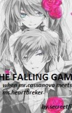 The Falling Game( When Mr.Cassanova Meets Ms.Heartbreaker) by SecreetFiction