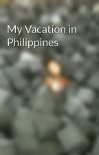 My Vacation in Philippines by ThatWeirdCommenter
