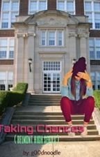 Taking Chances( Belmont High series ) by g00dnoodle