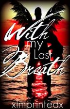 With My Last Breath(Rewriting) by xImprintedx