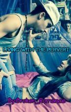 Living with the Pervert by Broken_romance