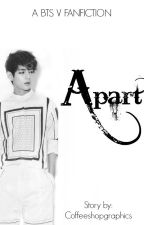 Apart [A BTS V Fanfiction] by coffeeshopgraphics