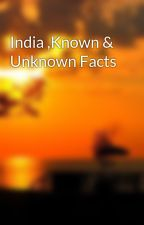 India ,Known & Unknown Facts by rizwanace99