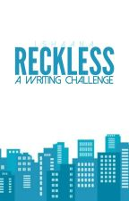 Reckless: A Writing Challenge by backfires