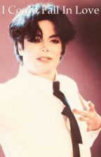 I Could Fall In Love (A Michael Jackson Fanfiction) by MychaelaJaleesa